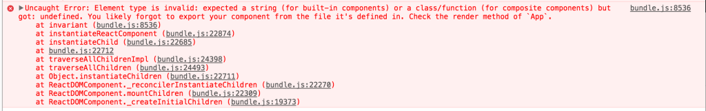 bundle.js:8536 Uncaught Error: Element type is invalid: expected a string (for built-in components) or a class/function (for composite components) but got: undefined. You likely forgot to export your component from the file it's defined in. Check the render method of `App`.