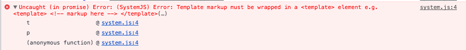 system.js:4 Uncaught (in promise) Error: (SystemJS) Error: Template markup must be wrapped in a <template> element e.g. <template> <!-- markup here --> </template>